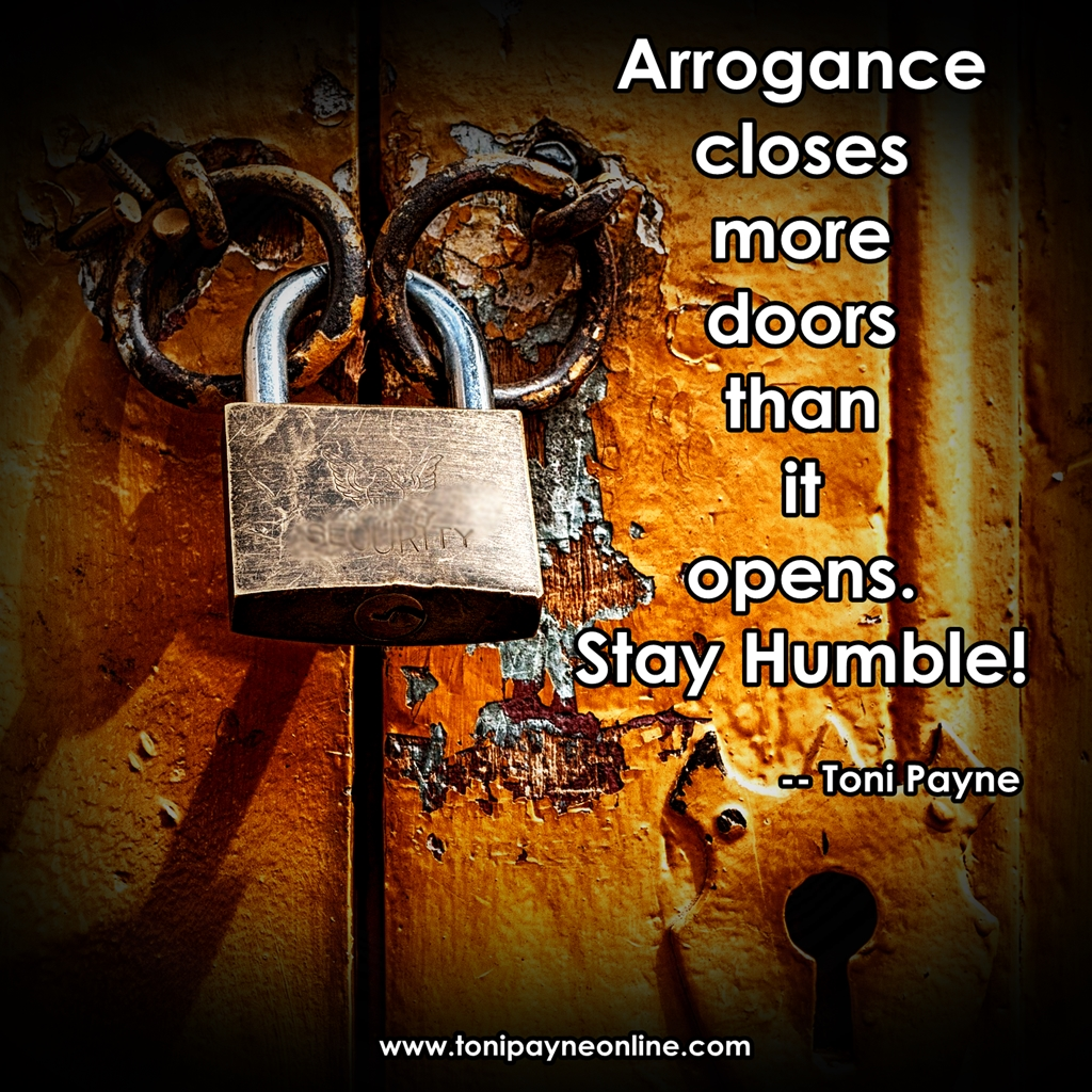 Quote about Humility - Arrogance closes more
