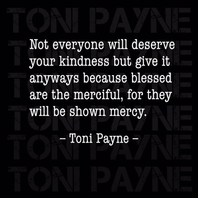 Toni Payne Quote about being kind to those who dont deserve it