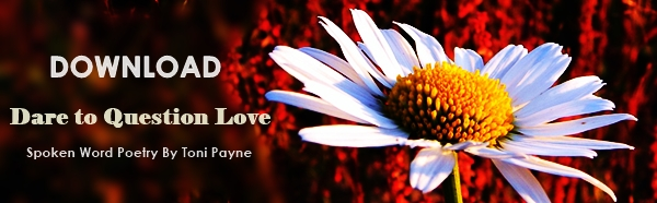 Dare to Question Love: Spoken Word Love Poem by Toni Payne New Audio