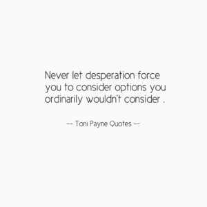 quote-about-desperation-and-bad-choices